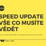 Speed Update – další pozitivní signál zvýhodňující rychlé weby je venku
